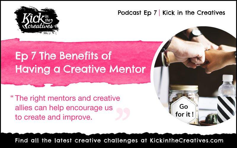 Ep 7 Creative Mentor