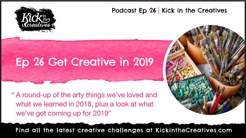 Ep 26 Get Creative in 2019 Art and creative Podcast