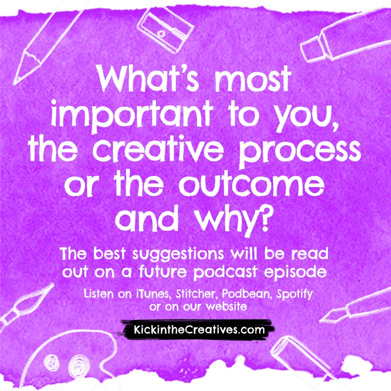 Q What's most important to you the creative process or the outcome?