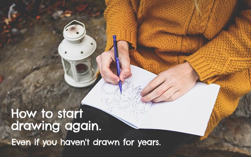 How to Start Drawing Again Even if You Haven't Drawn for Years