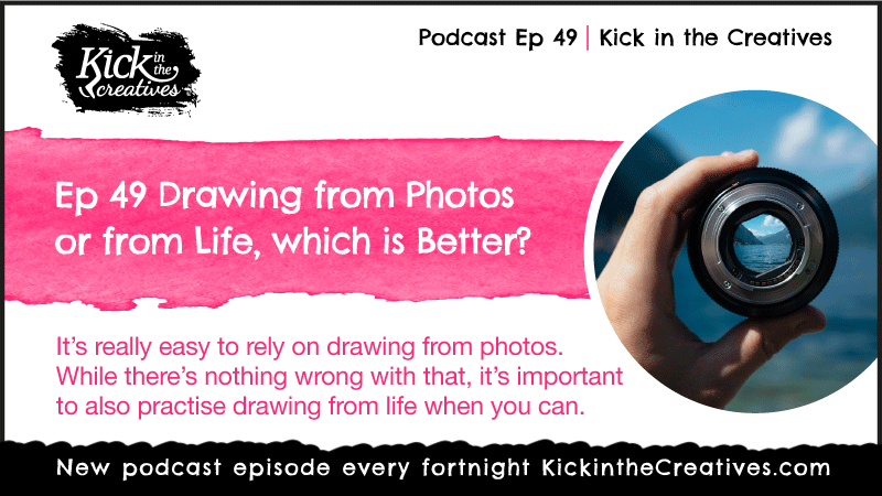 Ep 49 Draw from photos versus draw from life