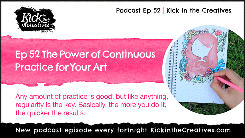 Podcast Ep 52 The Power of Continuous Practice for Your Art