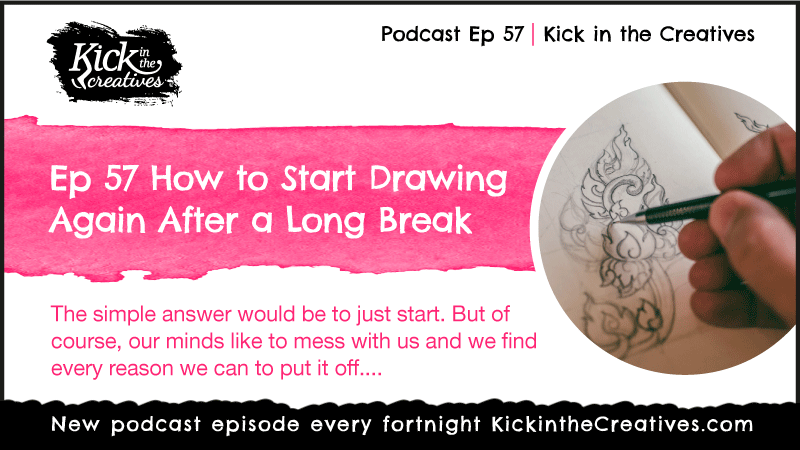 Ep 57 How to Start Drawing Again