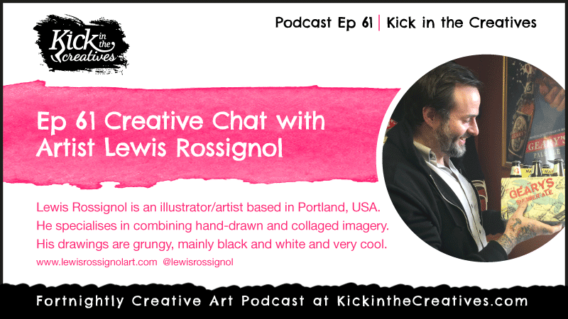 Ep 61 Creative Chat with Artist and illustrator Lewis Rossignol