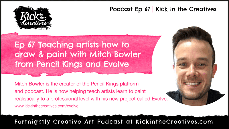 Podcast Ep 67 Mitch-Bowler pencil Kings and Evolve Artist