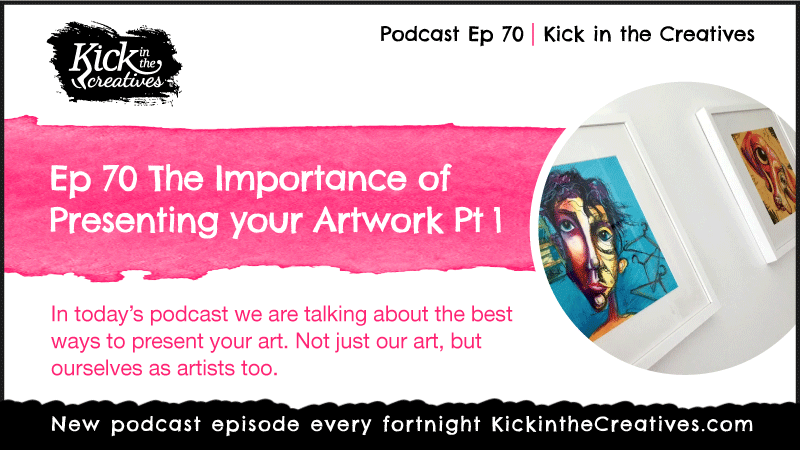Ep 70 The Importance of Presenting your Artwork Part 1