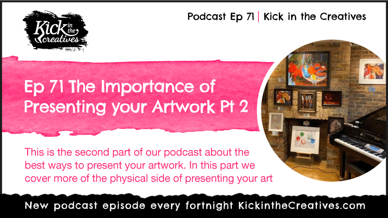 Ep 71 The Importance of Presenting your Artwork Part 2