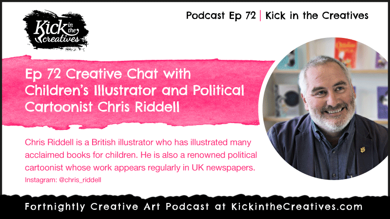 Podcast Ep 72 Creative Chat with Children's Illustrator and Political Cartoonist Chris Riddell