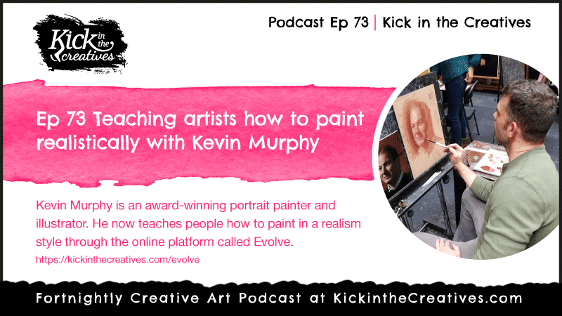 Ep 73 Teaching Artists How to Paint Realistically with Kevin Murphy
