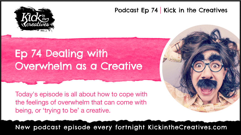 Ep 74 Dealing with Stress and Overwhelm as a Creative