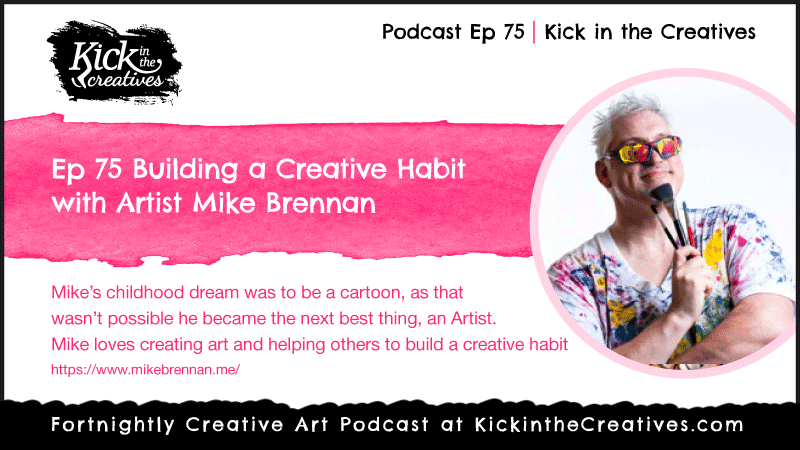 Ep 75 Building a Creative Habit with Artist Mike Brennan