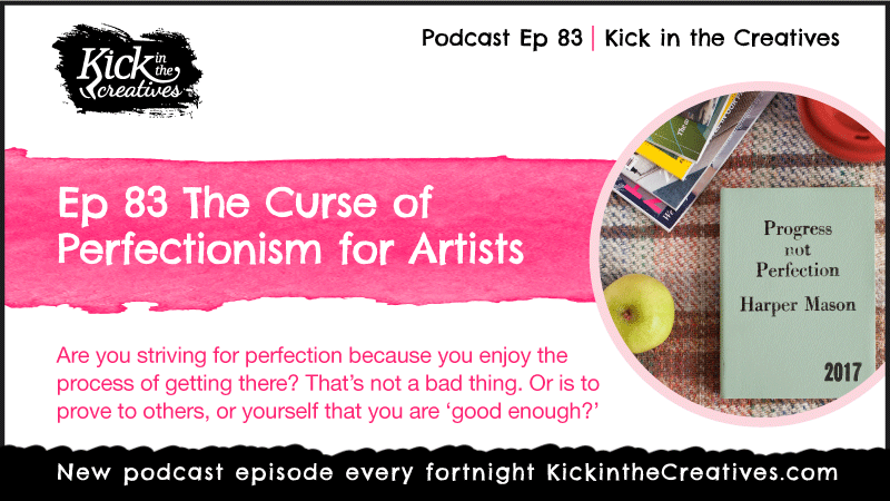 Ep 83 The Curse of Perfectionism for Artists