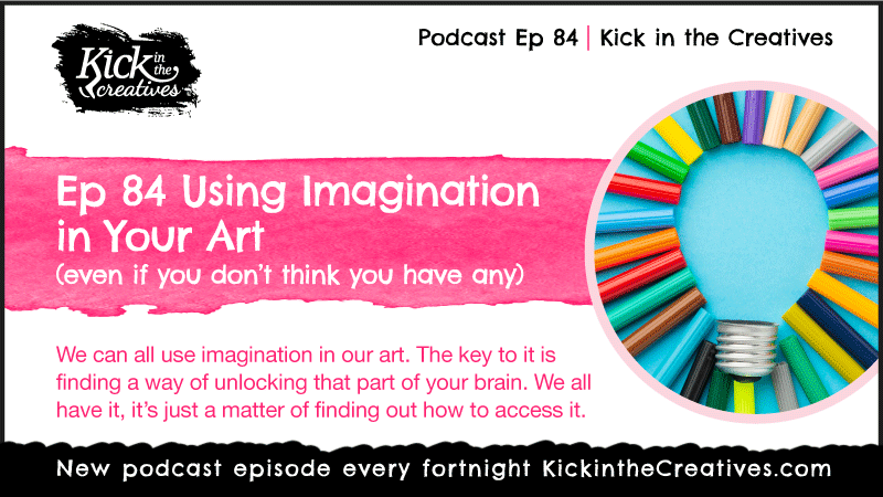 Ep 84 Using Imagination in Your Art (even if you don't think you have any)