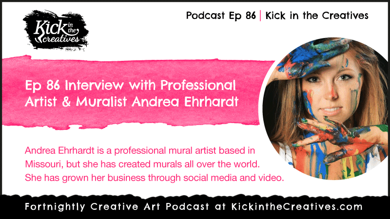 Podcast Ep 86 Interview with Professional Artist & Muralist Andrea Ehrhardt