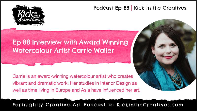 Ep 88 Interview with Award Winning Watercolour Artist Carrie Waller