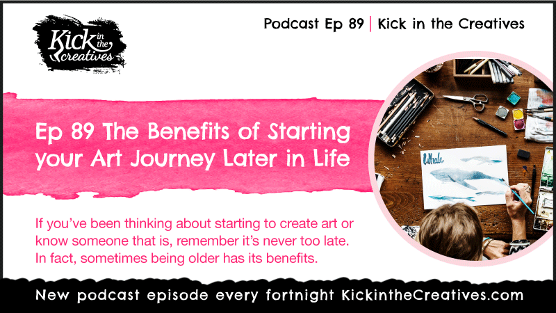 Ep 89 The Benefits of Starting your Art Journey Later in Life