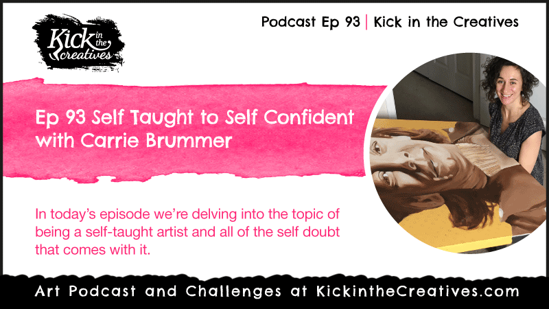 Ep 93 Self Taught Artist to Self Confident with Carrie Brummer