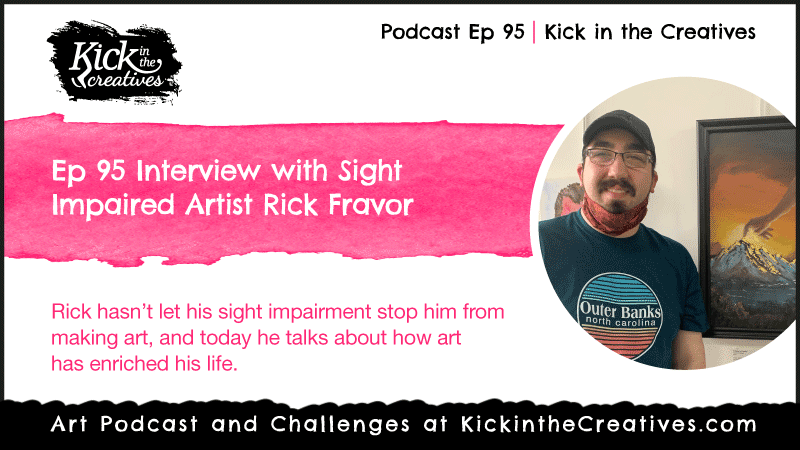 Ep 95 Interview with Sight Impaired Artist Rick Fravor