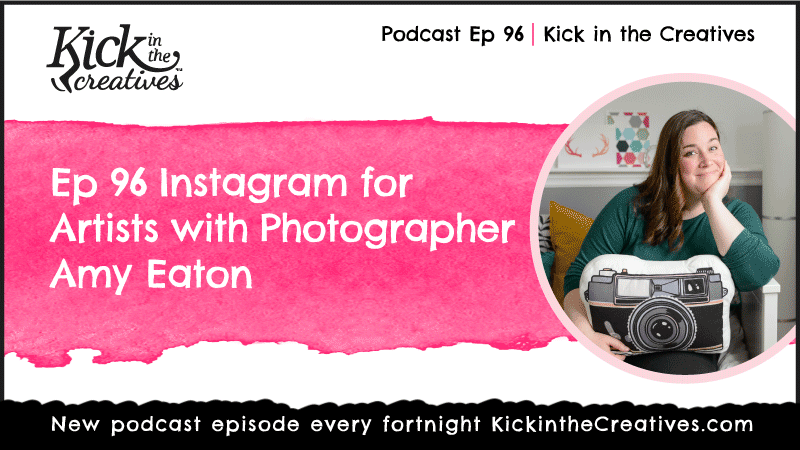 Ep 96 Instagram for Artists with Photographer Amy Eaton